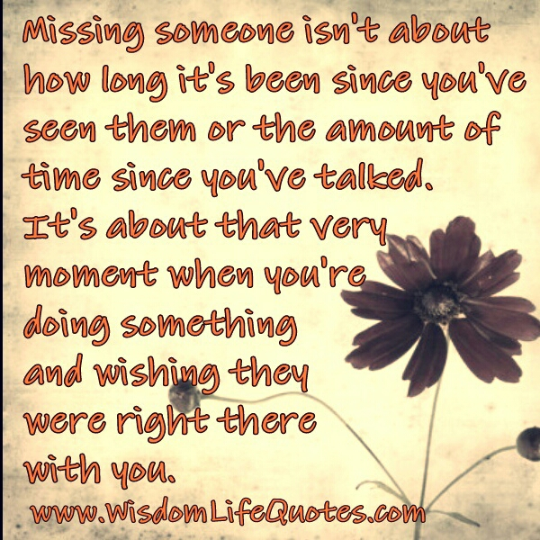 Missing someone isn't about how long it's been since you've seen them