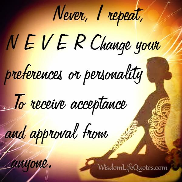 Never change your personality to receive acceptance from anyone