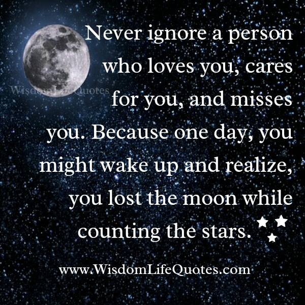 Never ignore a person who misses you