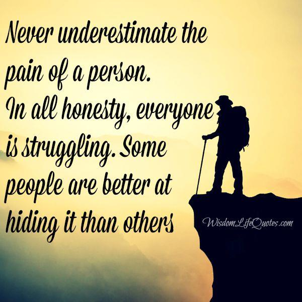 Never underestimate the pain of a person