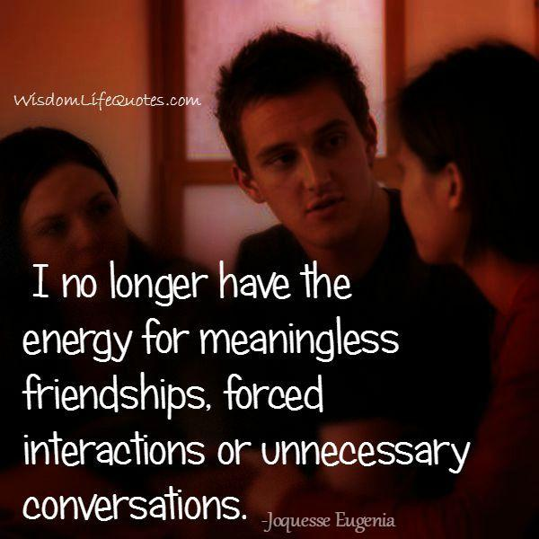 No longer have the energy for meaningless friendships