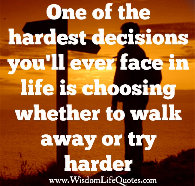 One of the hardest decisions you'll ever face in life