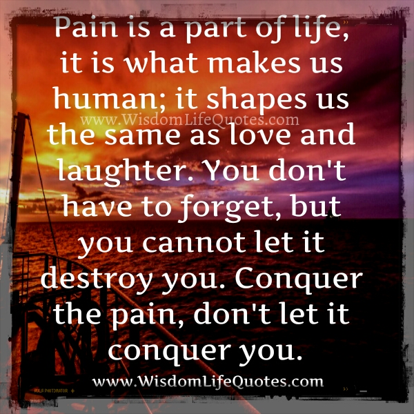 Don't let the pain conquer you