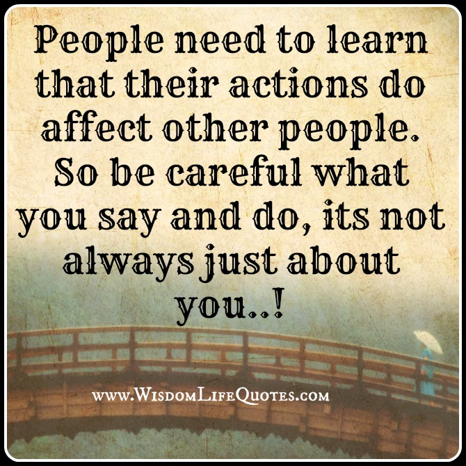 Be careful what you say and do - Wisdom Life Quotes