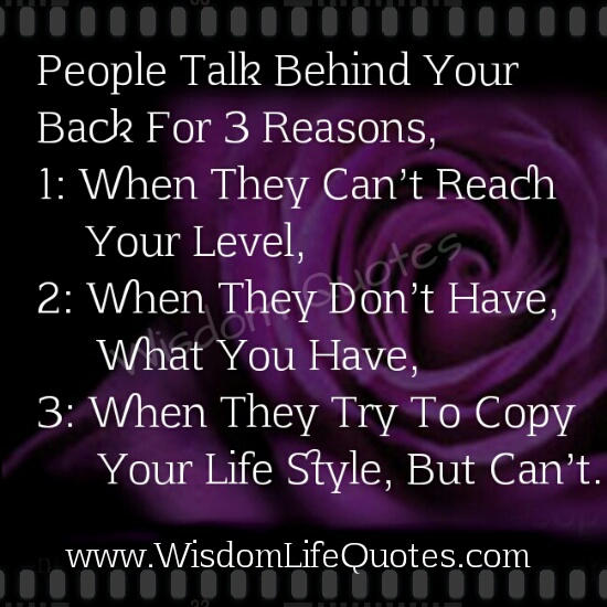 People Talk behind your back for three reasons