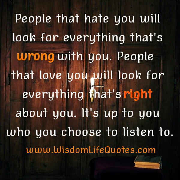People that hate you will look for everything that's wrong with you
