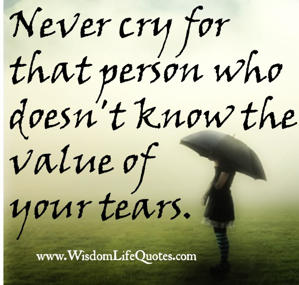 People who doesn't know the value of your tears