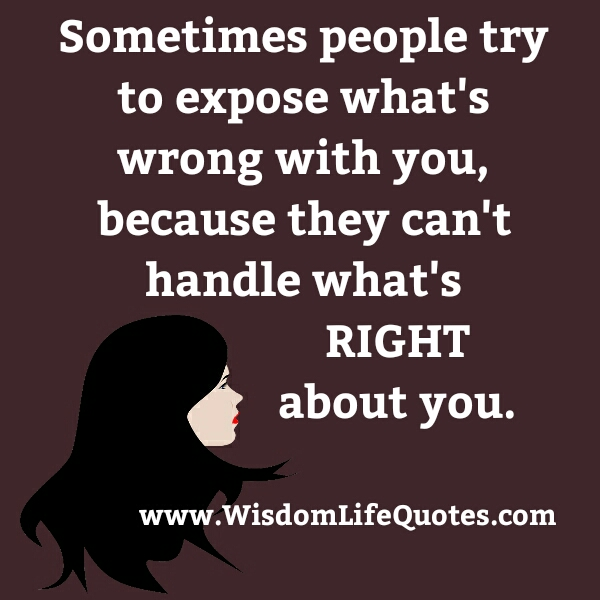 Some people can t handle what s right about you wisdom life