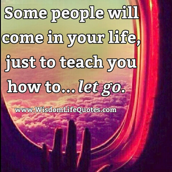 Some people will come in your Life