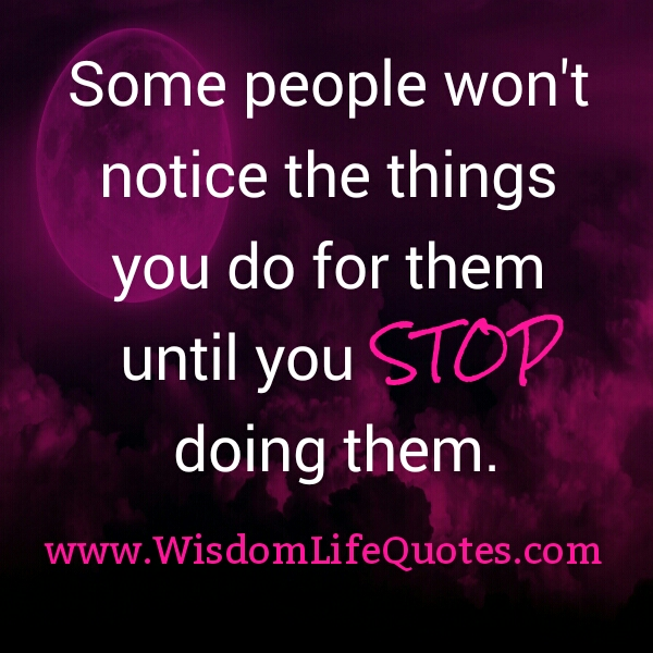 Some people won't notice the things you do for them