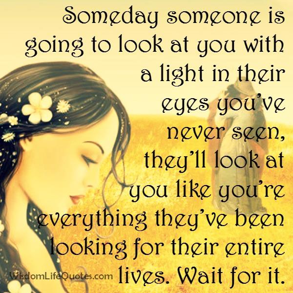 Someday someone is going to look at you