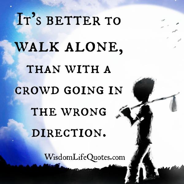 Sometimes it's better to walk alone