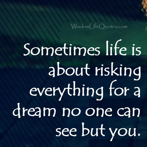 Sometimes life is about risking everything for a dream