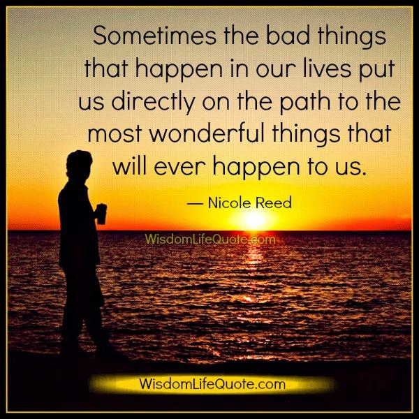 Bad Things Happen Quotes: Sometimes The Bad Things That Happen In Our Lives