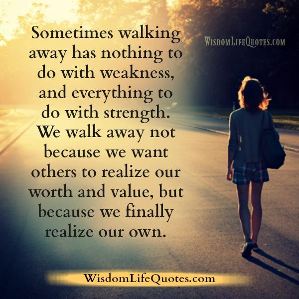 Sometimes walking away has nothing to do with weakness