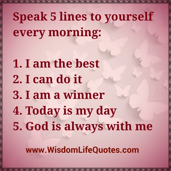 Speak 5 lines to yourself every morning