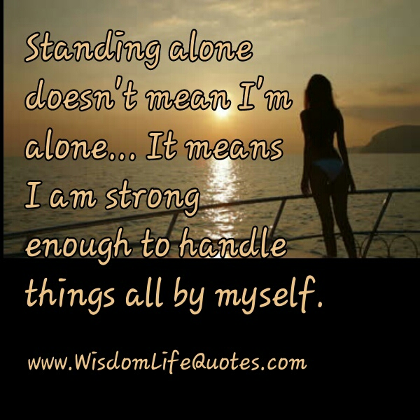 Standing alone doesn't mean I'm alone