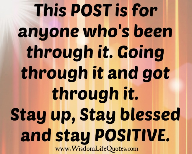 Stay up, Stay blessed and stay Positive