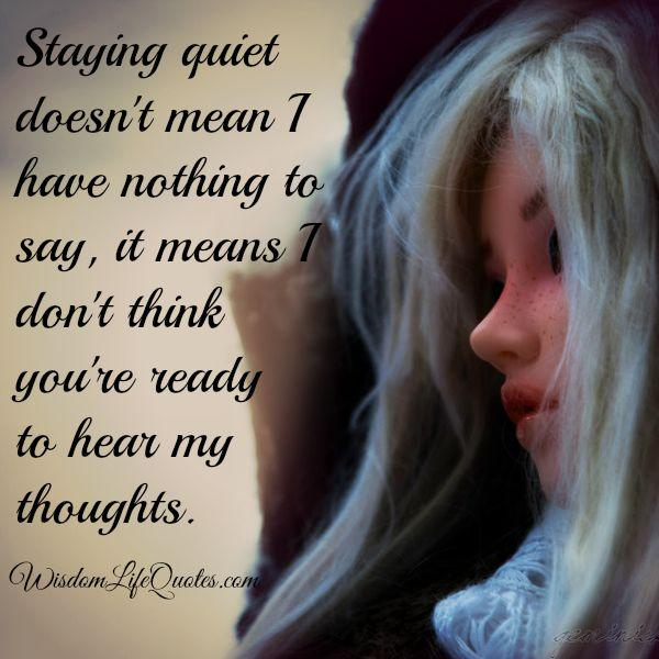 Staying quiet doesn't mean you have nothing to say