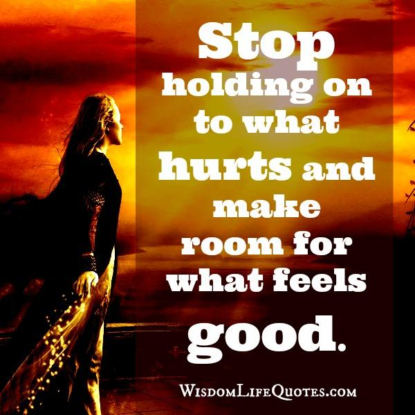 Stop holding on to what hurts