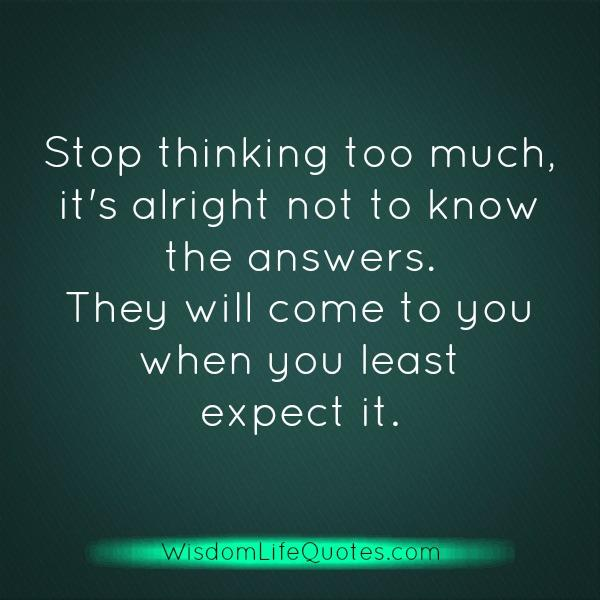 Stop thinking too much in life
