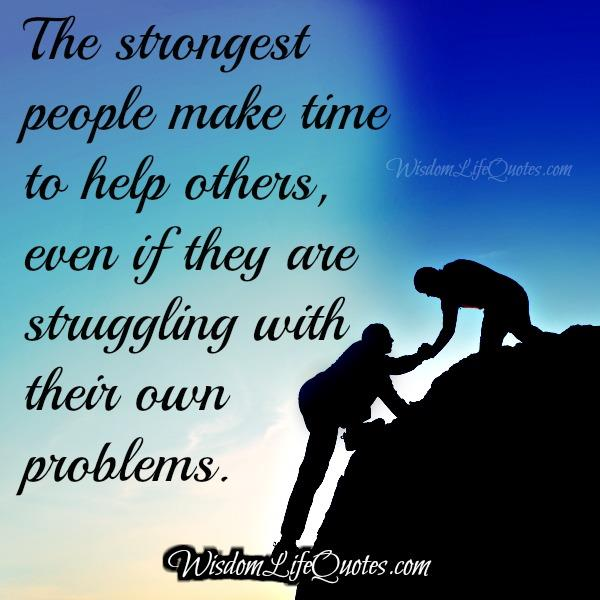 Strongest people make time to help others