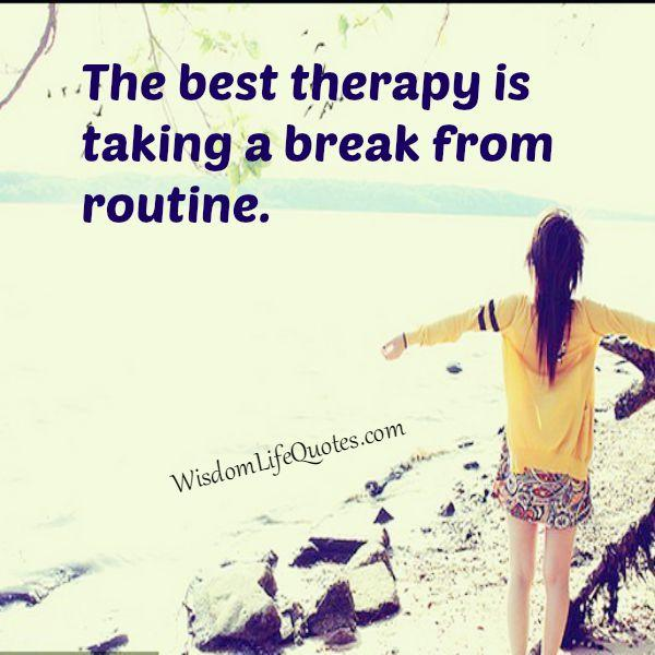 Take a break from routine - Wisdom Life Quotes