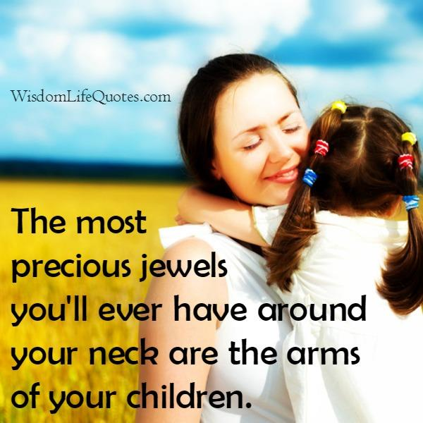 The most precious jewels you'll ever have