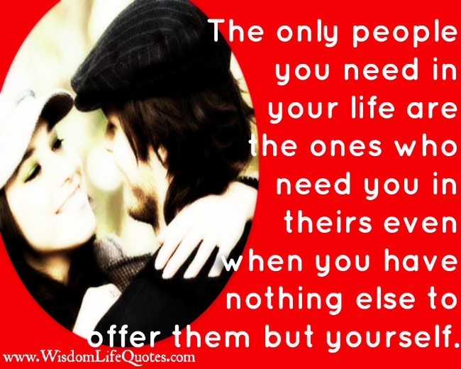 The only people you need in your life