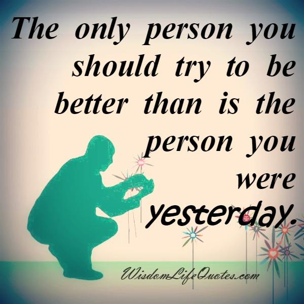 The only person you should try to be better