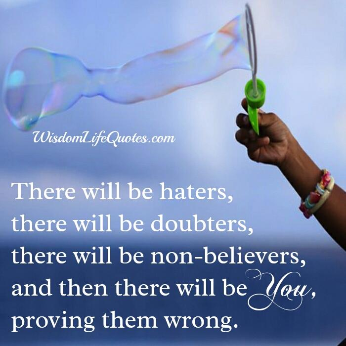 There will be haters & there will be doubters