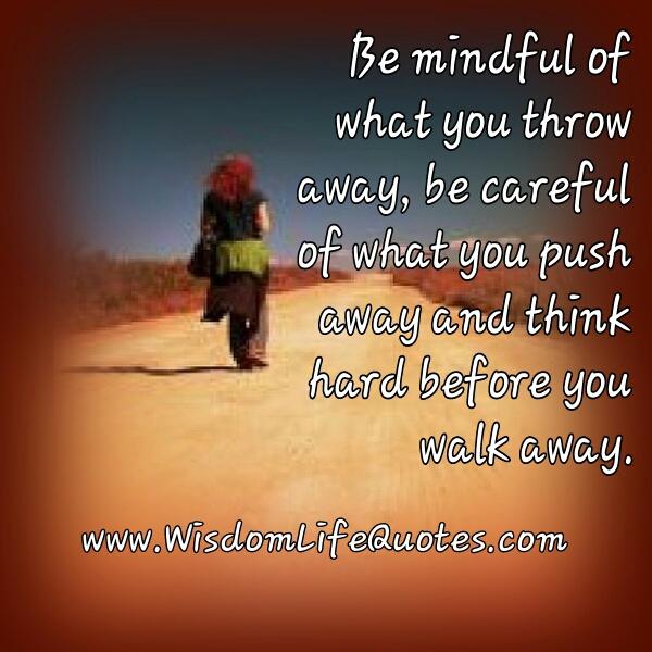Think hard before you walk away