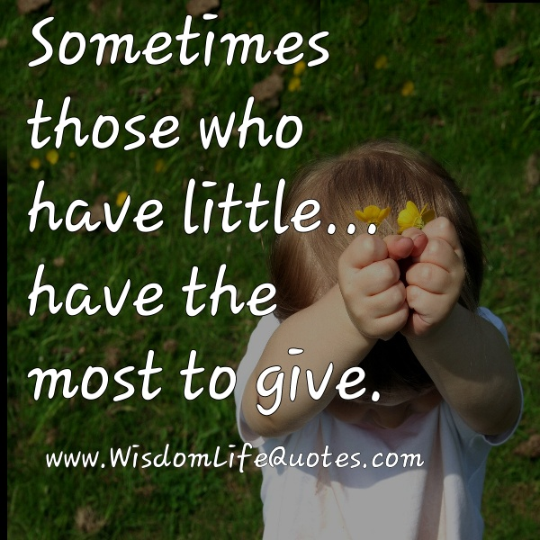 Those who have little, have the most to give
