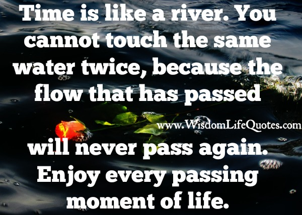 Time is like a river