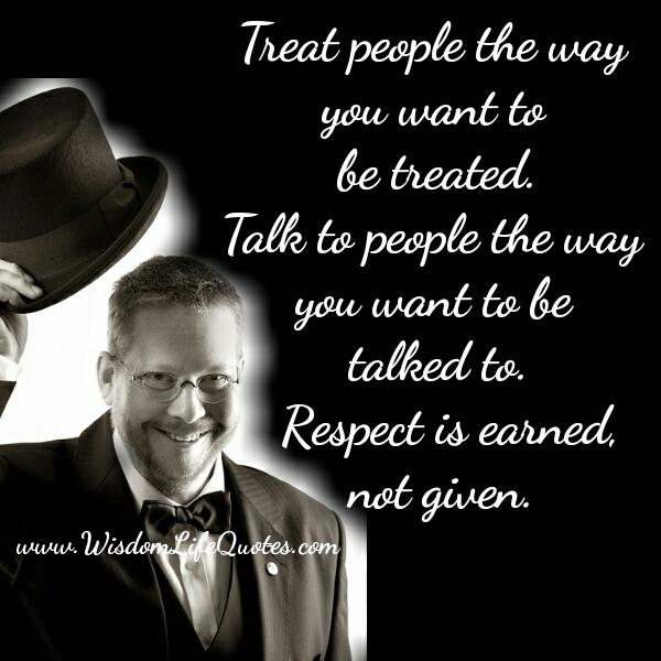 treat people the way you want to be treated Lovethispic offers always treat people the way you want to be treated  pictures, photos & images, to be used on facebook, tumblr, pinterest, twitter  and.