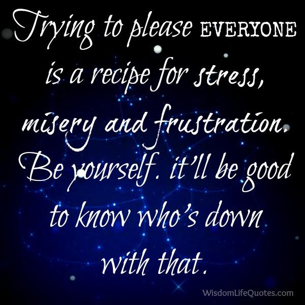 Trying to please everyone is a recipe for stress