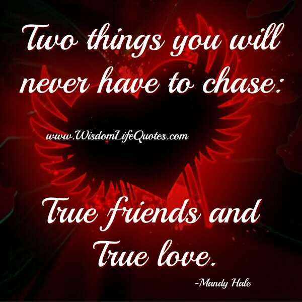 Two things you will never have to chase