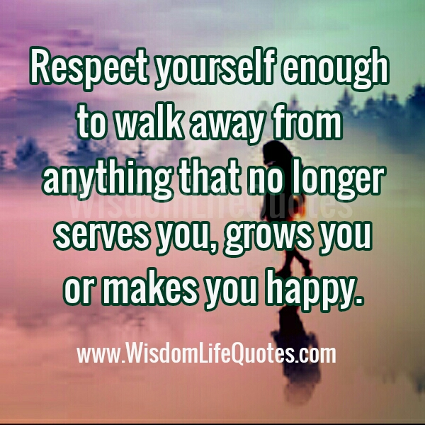 Walk away from anything that no longer serves you