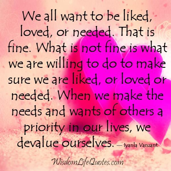 We all want to be liked, loved or needed