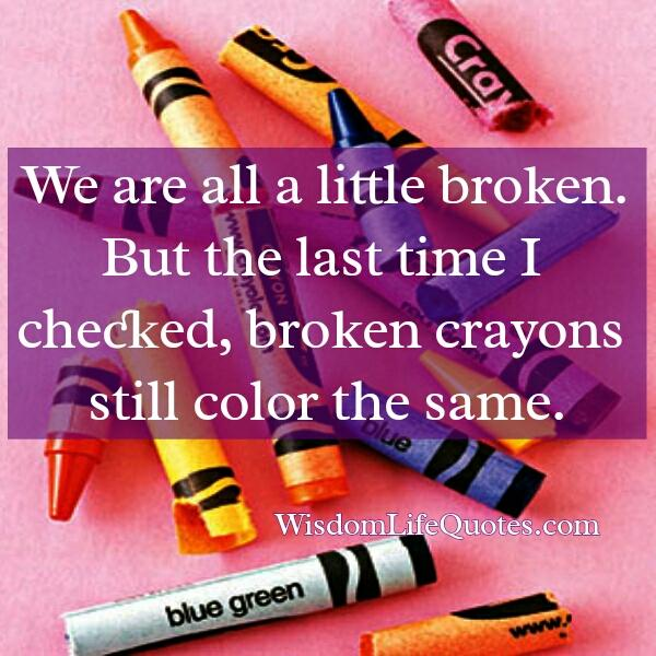 We are all a little broken in our life