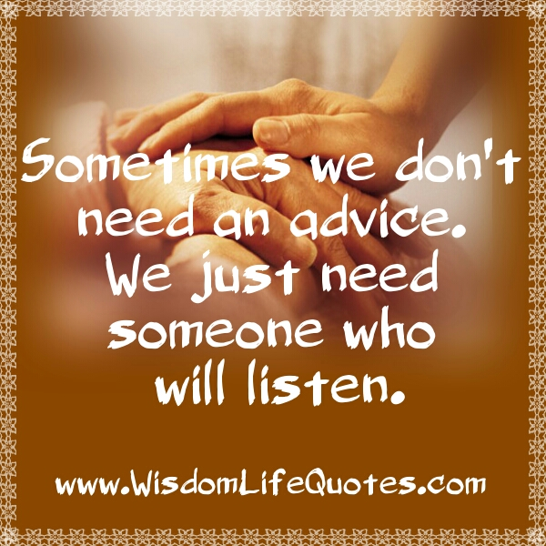 We just need someone who will listen
