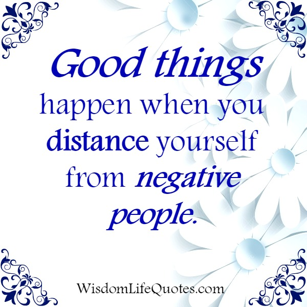When you distance yourself from negative people