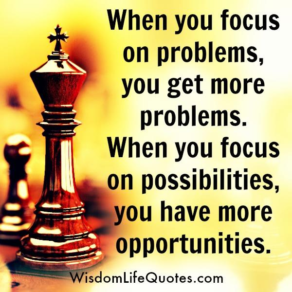 When you focus more on problems