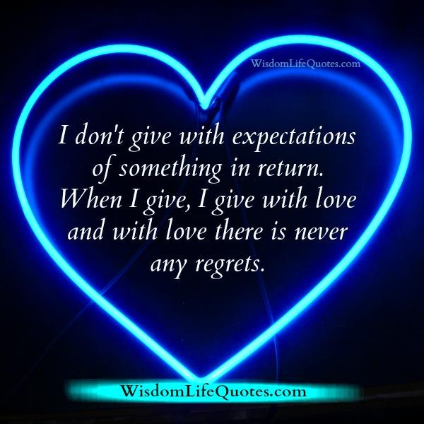 When you give with love there's never any regrets