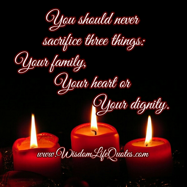 You should never sacrifice three things