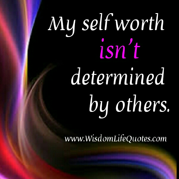 Your self worth isn't determined by others