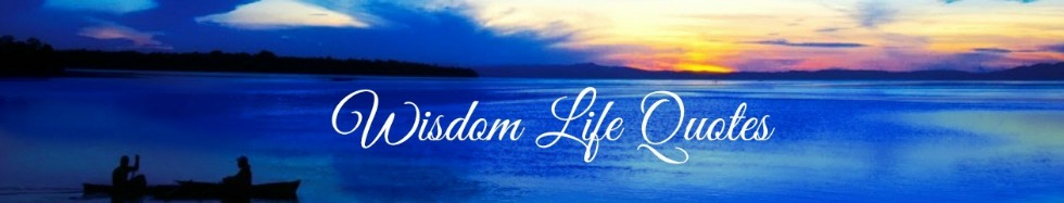 Wisdom Life  Quotes