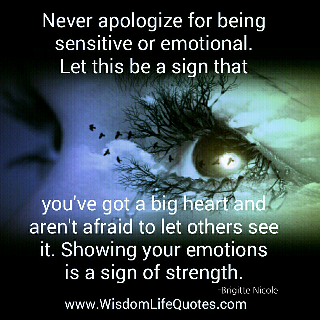 Wisdom About Life Quotes Never Apologize For Being Sensitive Or Emotional  Wisdom Life Quotes