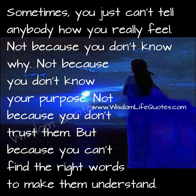 Sometimes you can't tell anybody how you feel