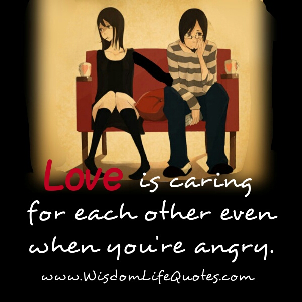 Love is caring for each other even when you're angry – Wisdom Life